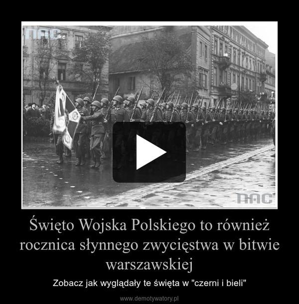 """Święto Wojska Polskiego to również rocznica słynnego zwycięstwa w bitwie warszawskiej – Zobacz jak wyglądały te święta w """"czerni i bieli"""""""