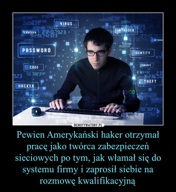 Pewien Amerykański haker otrzymał pracę jako twórca zabezpieczeń sieciowych po tym, jak włamał się do systemu firmy i zaprosił siebie na rozmowę kwalifikacyjną –