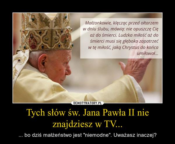 Tych Słów św Jana Pawła Ii Nie Znajdziesz W Tv