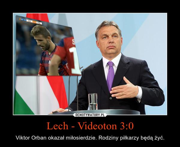 Lech - Videoton 3:0 – Viktor Orban okazał miłosierdzie. Rodziny piłkarzy będą żyć.