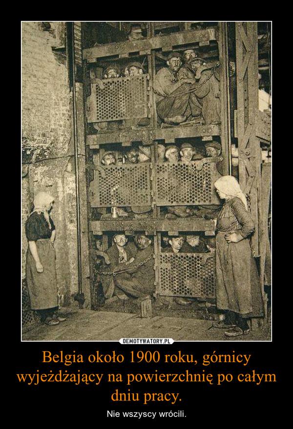 Belgia około 1900 roku, górnicy wyjeżdżający na powierzchnię po całym dniu pracy. – Nie wszyscy wrócili.