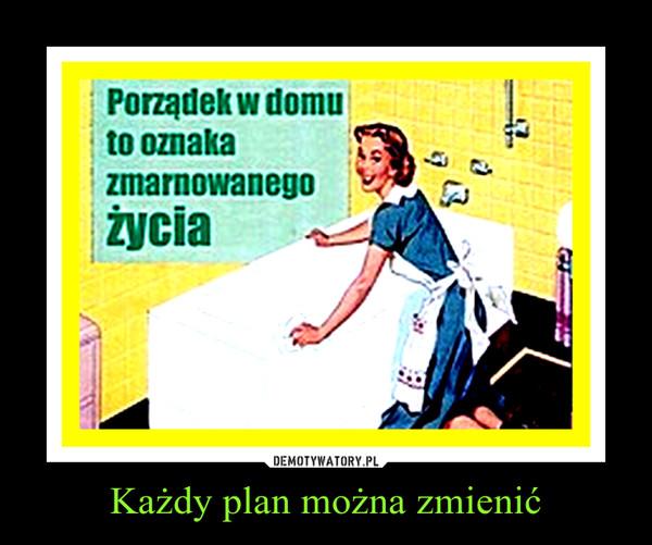 Każdy plan można zmienić –