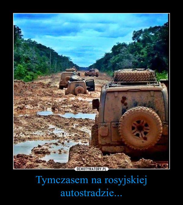 Tymczasem na rosyjskiej autostradzie... –