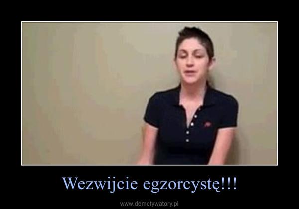 Wezwijcie egzorcystę!!! –