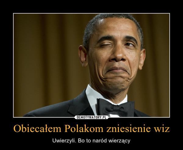 Obiecałem Polakom zniesienie wiz – Uwierzyli. Bo to naród wierzący