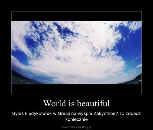 World is beautiful – Byłeś kiedykolwiek w Grecji na wyspie Zakynthos? To zobacz koniecznie