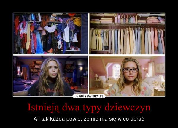 Istnieją dwa typy dziewczyn – A i tak każda powie, że nie ma się w co ubrać