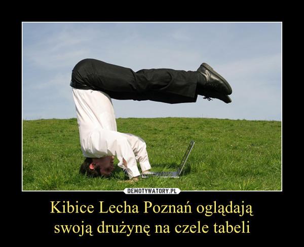 Kibice Lecha Poznań oglądająswoją drużynę na czele tabeli –