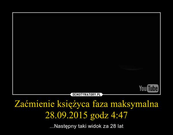 Zaćmienie księżyca faza maksymalna 28.09.2015 godz 4:47 – ...Następny taki widok za 28 lat