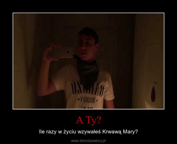 A Ty? – Ile razy w życiu wzywałeś Krwawą Mary?