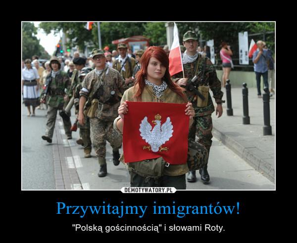 """Przywitajmy imigrantów! – """"Polską gościnnością"""" i słowami Roty."""
