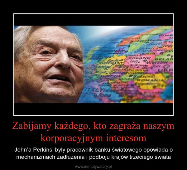 Zabijamy każdego, kto zagraża naszym korporacyjnym interesom – John'a Perkins' były pracownik banku światowego opowiada o mechanizmach zadłużenia i podboju krajów trzeciego świata