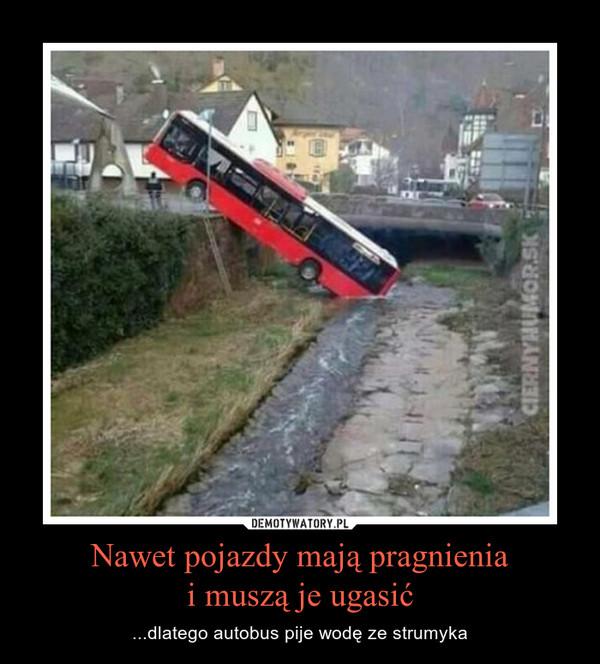 Nawet pojazdy mają pragnieniai muszą je ugasić – ...dlatego autobus pije wodę ze strumyka