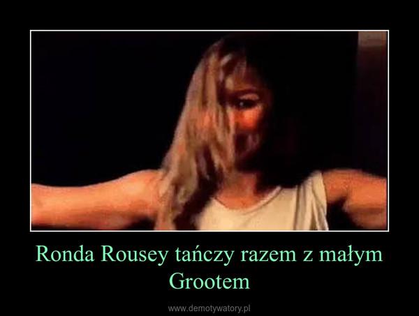 Ronda Rousey tańczy razem z małym Grootem –