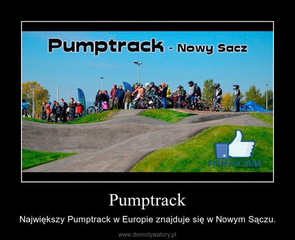 Pumptrack – Największy Pumptrack w Europie znajduje się w Nowym Sączu.