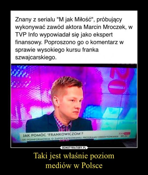 Taki jest właśnie poziommediów w Polsce –