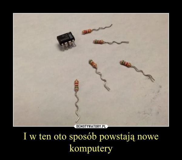 I w ten oto sposób powstają nowe komputery –