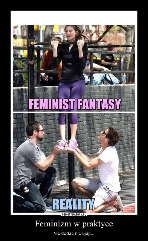 Feminizm w praktyce – Nic dodać nic ująć...