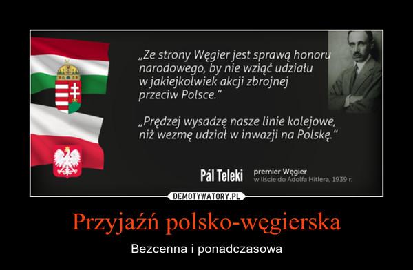 Przyjaźń polsko-węgierska – Bezcenna i ponadczasowa