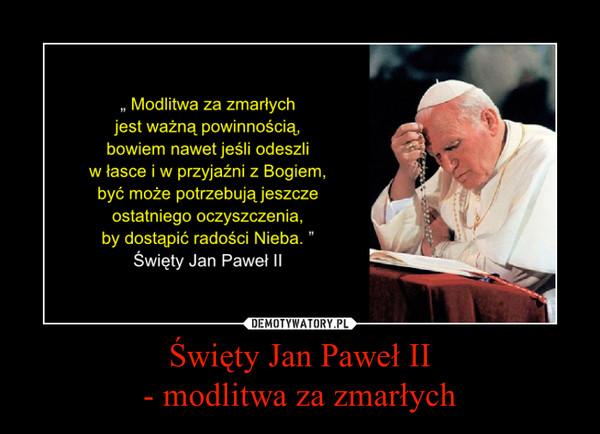 Święty Jan Paweł II- modlitwa za zmarłych –