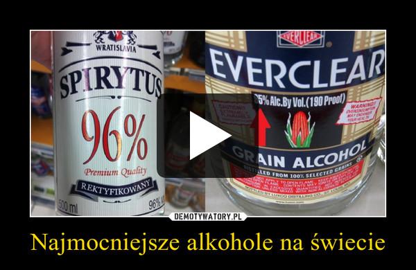 Najmocniejsze alkohole na świecie –