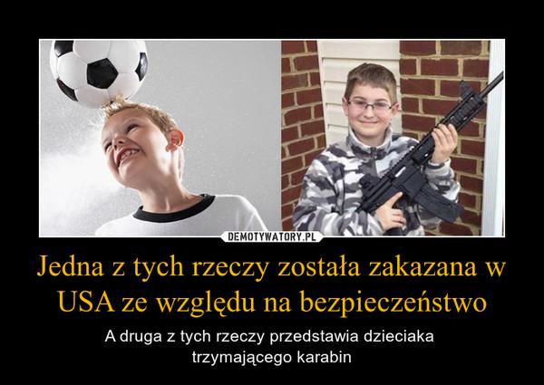 Jedna z tych rzeczy została zakazana w USA ze względu na bezpieczeństwo – A druga z tych rzeczy przedstawia dzieciaka trzymającego karabin