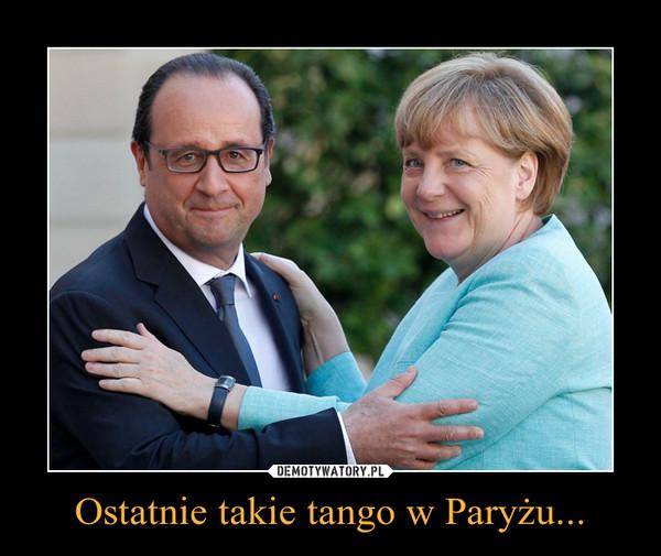 Ostatnie takie tango w Paryżu... –