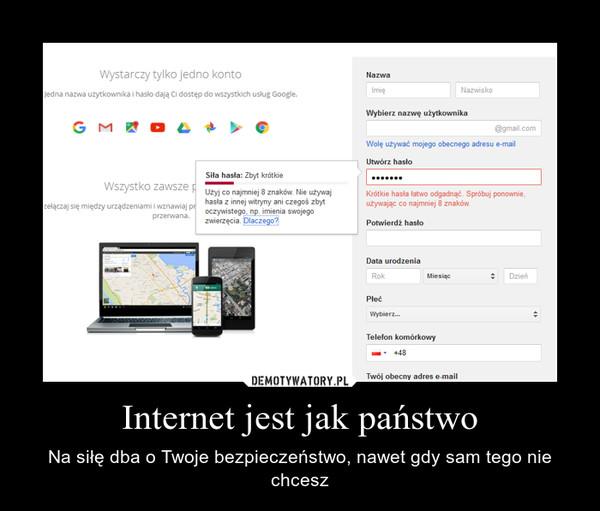 Internet jest jak państwo – Na siłę dba o Twoje bezpieczeństwo, nawet gdy sam tego nie chcesz