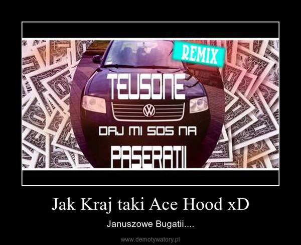 Jak Kraj taki Ace Hood xD – Januszowe Bugatii....