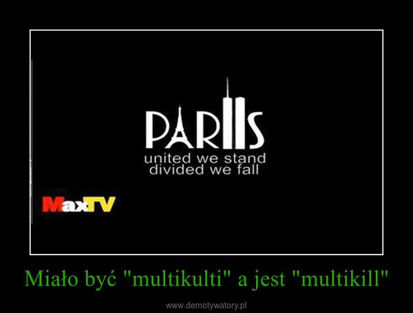 """Miało być """"multikulti"""" a jest """"multikill"""" –"""