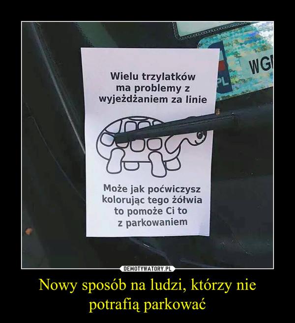 Nowy sposób na ludzi, którzy nie potrafią parkować –
