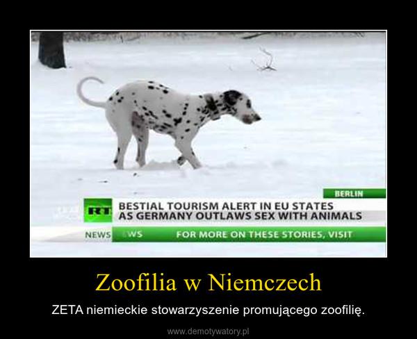 Zoofilia w Niemczech – ZETA niemieckie stowarzyszenie promującego zoofilię.