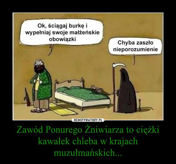 Zawód Ponurego Żniwiarza to ciężki kawałek chleba w krajach muzułmańskich... –