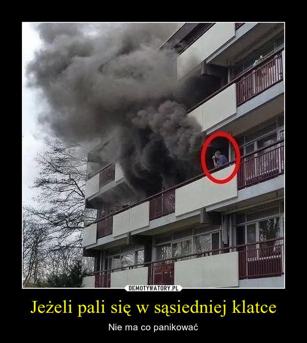 Jeżeli pali się w sąsiedniej klatce – Nie ma co panikować