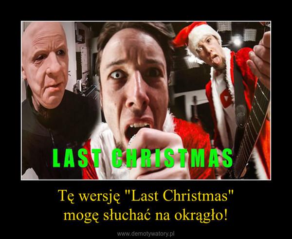 """Tę wersję """"Last Christmas""""mogę słuchać na okrągło! –"""