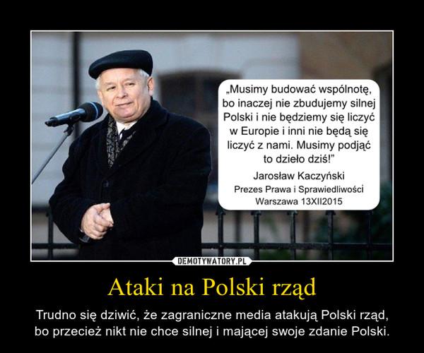 Ataki na Polski rząd – Trudno się dziwić, że zagraniczne media atakują Polski rząd,bo przecież nikt nie chce silnej i mającej swoje zdanie Polski.