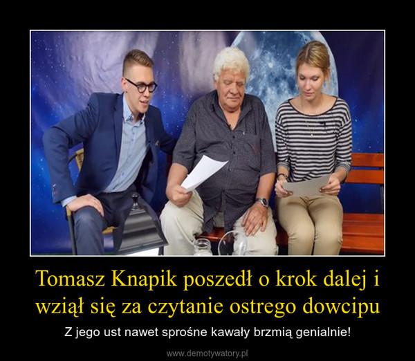 Tomasz Knapik poszedł o krok dalej i wziął się za czytanie ostrego dowcipu – Z jego ust nawet sprośne kawały brzmią genialnie!
