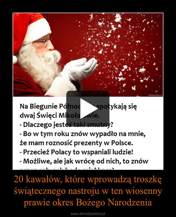 20 kawałów, które wprowadzą troszkęświątecznego nastroju w ten wiosenny prawie okres Bożego Narodzenia –