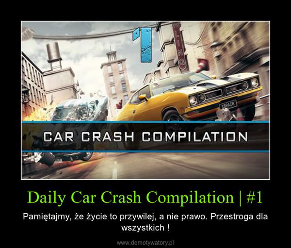 Daily Car Crash Compilation | #1 – Pamiętajmy, że życie to przywilej, a nie prawo. Przestroga dla wszystkich !