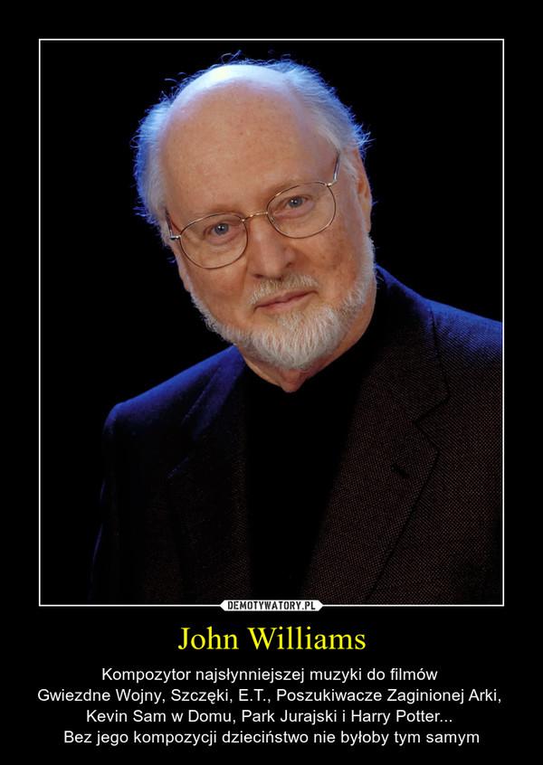 John Williams – Kompozytor najsłynniejszej muzyki do filmów Gwiezdne Wojny, Szczęki, E.T., Poszukiwacze Zaginionej Arki, Kevin Sam w Domu, Park Jurajski i Harry Potter... Bez jego kompozycji dzieciństwo nie byłoby tym samym