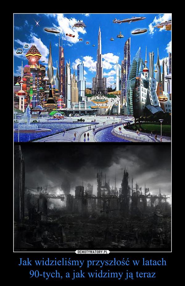 Jak widzieliśmy przyszłość w latach 90-tych, a jak widzimy ją teraz –