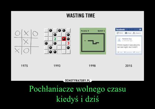 Pochłaniacze wolnego czasu kiedyś i dziś