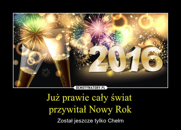 Już prawie cały świat przywitał Nowy Rok – Został jeszcze tylko Chełm