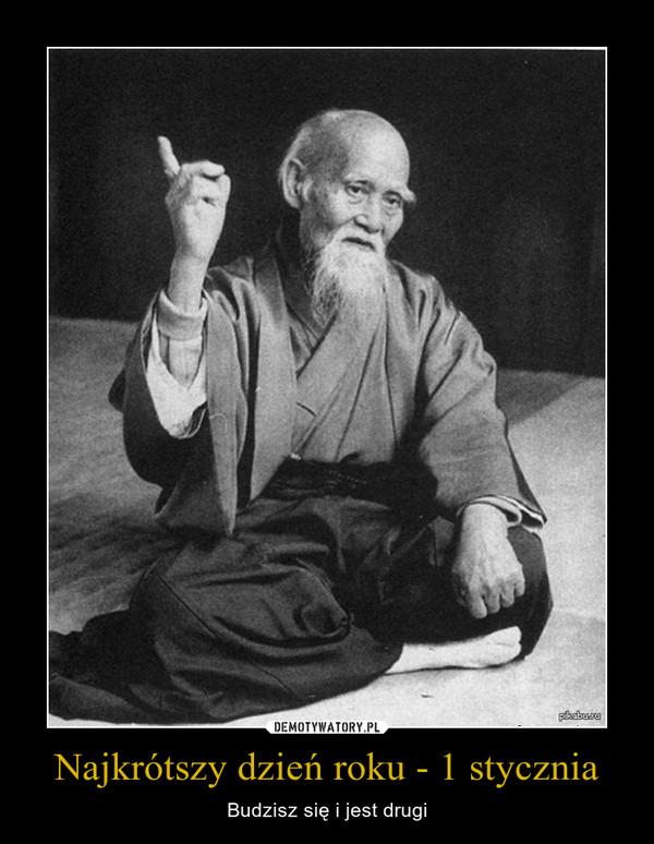 Najkrótszy dzień roku - 1 stycznia – Budzisz się i jest drugi