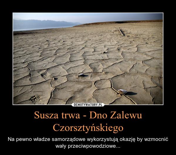 Susza trwa - Dno Zalewu Czorsztyńskiego – Na pewno władze samorządowe wykorzystują okazję by wzmocnić wały przeciwpowodziowe...