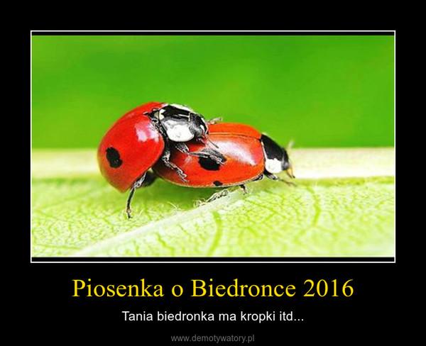 Piosenka o Biedronce 2016 – Tania biedronka ma kropki itd...