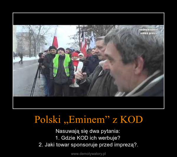 """Polski """"Eminem"""" z KOD – Nasuwają się dwa pytania: 1. Gdzie KOD ich werbuje? 2. Jaki towar sponsoruje przed imprezą?."""