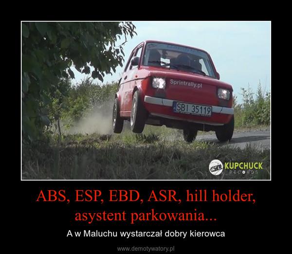 ABS, ESP, EBD, ASR, hill holder, asystent parkowania... – A w Maluchu wystarczał dobry kierowca