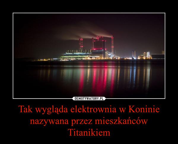 Tak wygląda elektrownia w Koninie nazywana przez mieszkańców Titanikiem –