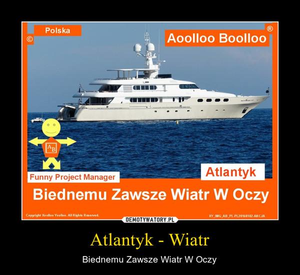 Atlantyk - Wiatr – Biednemu Zawsze Wiatr W Oczy